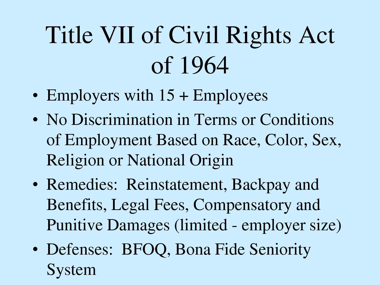 the discrimination act The act prohibits employment discrimination on the basis of race, color, religion, sex, age (over 40), national origin, disability, sexual orientation, gender identity, pregnancy, childbirth or pregnancy-related conditions.